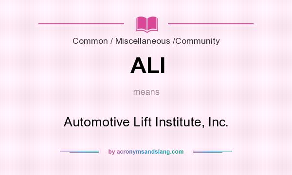 What does ALI mean? It stands for Automotive Lift Institute, Inc.