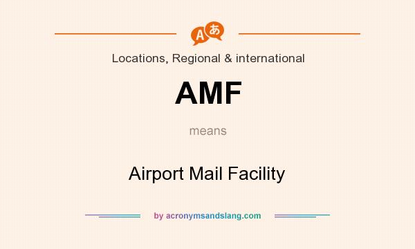 What does AMF mean? It stands for Airport Mail Facility