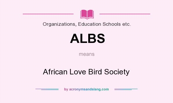 What does ALBS mean? It stands for African Love Bird Society