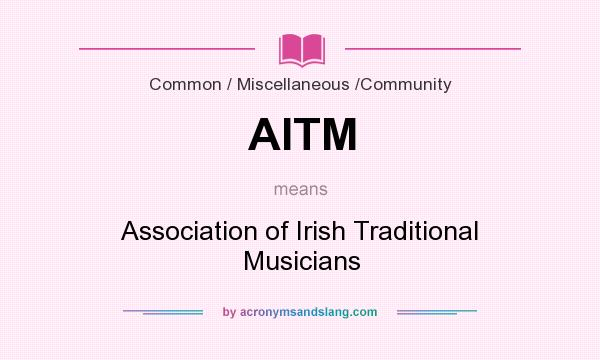 What does AITM mean? It stands for Association of Irish Traditional Musicians