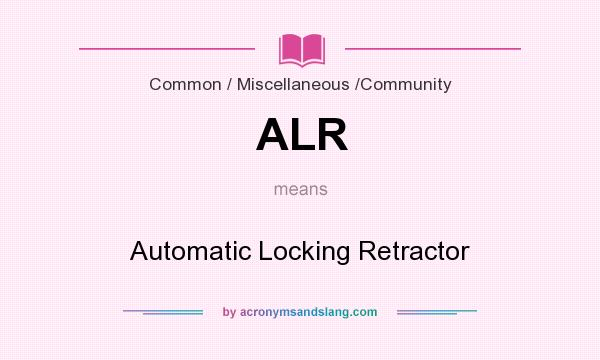 What does ALR mean? It stands for Automatic Locking Retractor