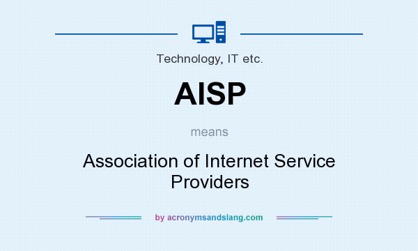 What does AISP mean? It stands for Association of Internet Service Providers