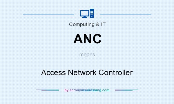 What does ANC mean? It stands for Access Network Controller
