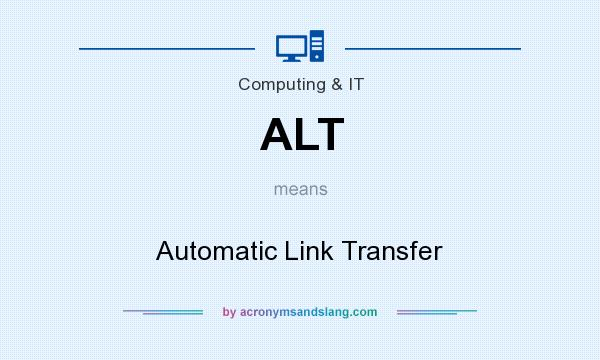 What does ALT mean? It stands for Automatic Link Transfer