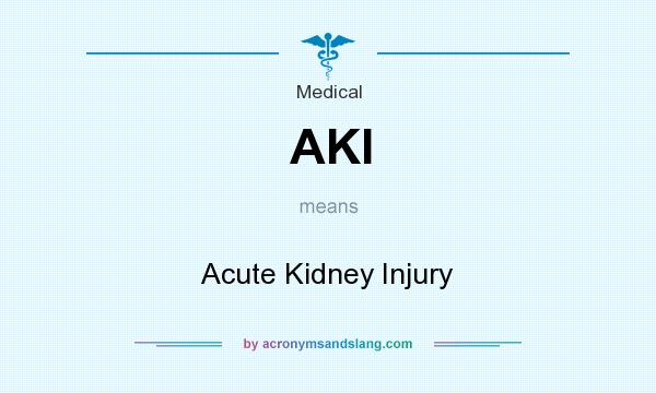 What does AKI mean? It stands for Acute Kidney Injury