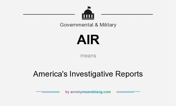 What does AIR mean? It stands for America`s Investigative Reports