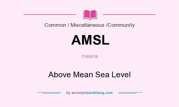 What does AMSL mean? It stands for Above Mean Sea Level