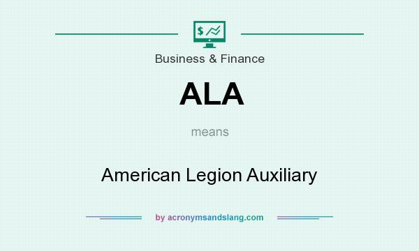 What does ALA mean? It stands for American Legion Auxiliary