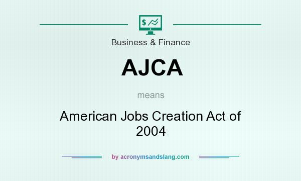 What does AJCA mean? It stands for American Jobs Creation Act of 2004