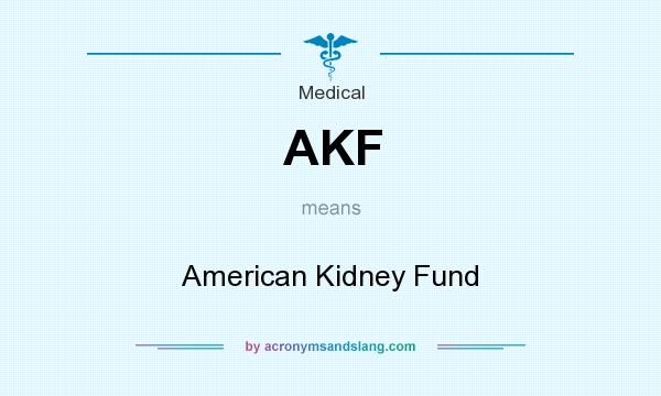 What does AKF mean? It stands for American Kidney Fund