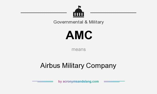What does AMC mean? It stands for Airbus Military Company