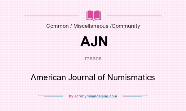 What does AJN mean? It stands for American Journal of Numismatics