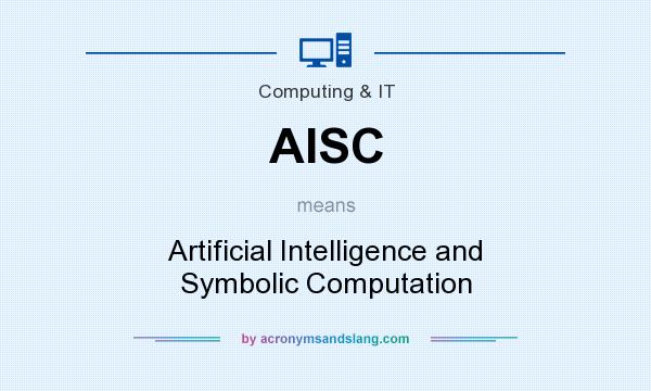What does AISC mean? It stands for Artificial Intelligence and Symbolic Computation