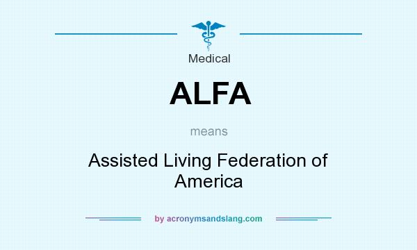What does ALFA mean? It stands for Assisted Living Federation of America