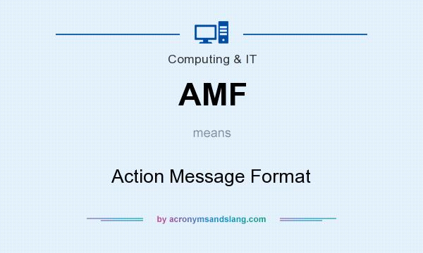 What does AMF mean? It stands for Action Message Format