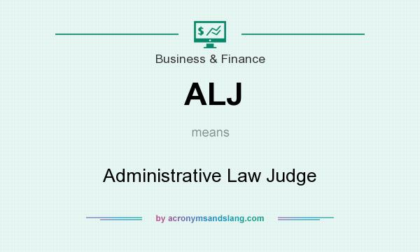 What does ALJ mean? It stands for Administrative Law Judge