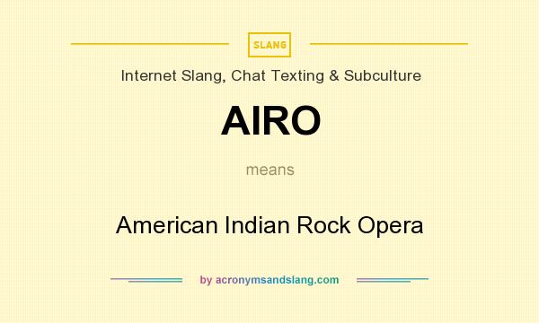 What does AIRO mean? It stands for American Indian Rock Opera