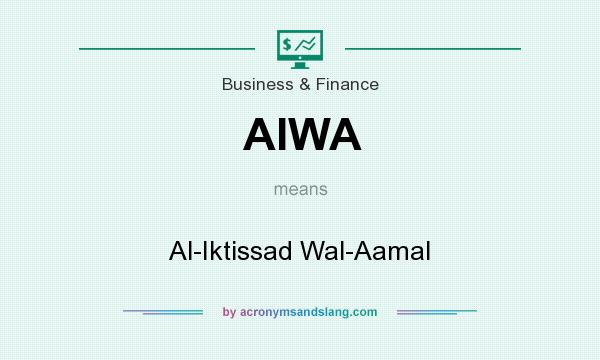 What does AIWA mean? It stands for Al-Iktissad Wal-Aamal