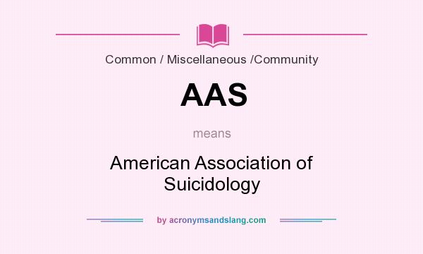 What does AAS mean? It stands for American Association of Suicidology