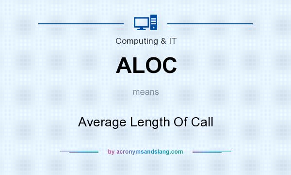 What does ALOC mean? It stands for Average Length Of Call