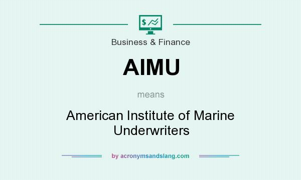 What does AIMU mean? It stands for American Institute of Marine Underwriters