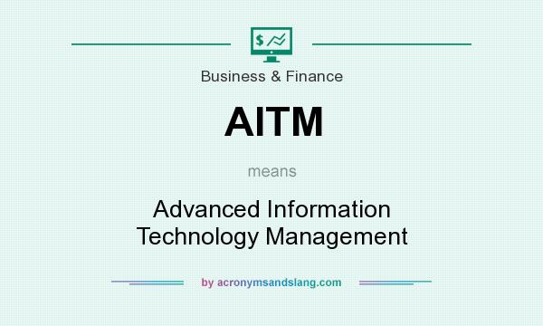 What does AITM mean? It stands for Advanced Information Technology Management