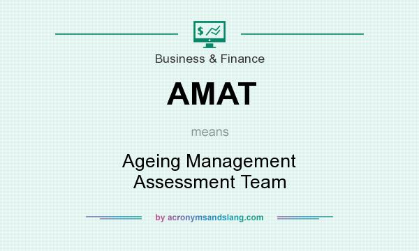 What does AMAT mean? It stands for Ageing Management Assessment Team