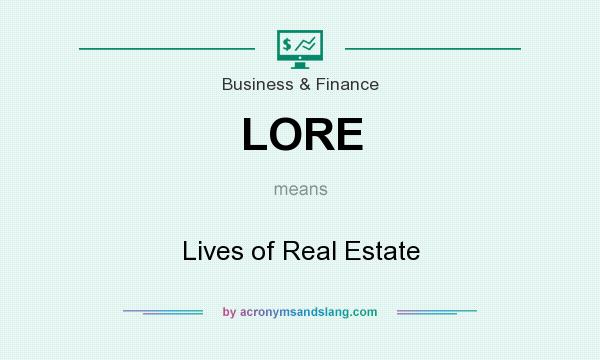 What does LORE mean? It stands for Lives of Real Estate
