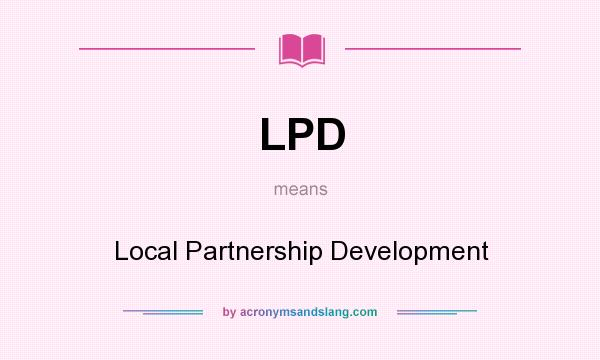 What does LPD mean? It stands for Local Partnership Development