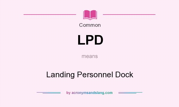 What does LPD mean? It stands for Landing Personnel Dock