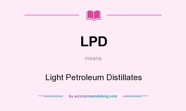 What does LPD mean? It stands for Light Petroleum Distillates