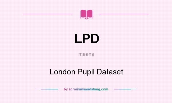 What does LPD mean? It stands for London Pupil Dataset