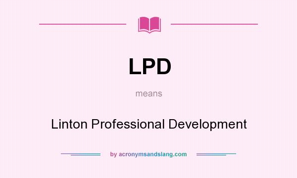What does LPD mean? It stands for Linton Professional Development