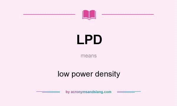 What does LPD mean? It stands for low power density