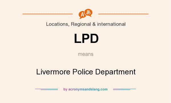 What does LPD mean? It stands for Livermore Police Department