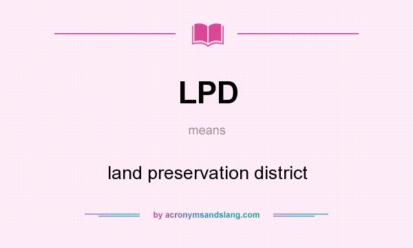What does LPD mean? It stands for land preservation district