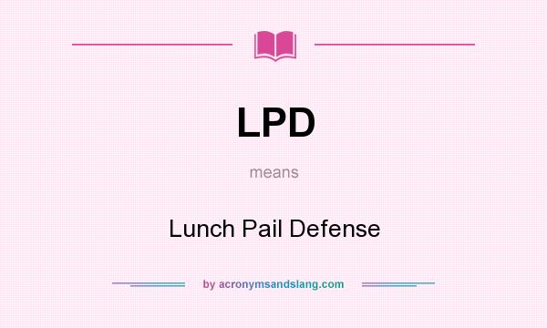 What does LPD mean? It stands for Lunch Pail Defense