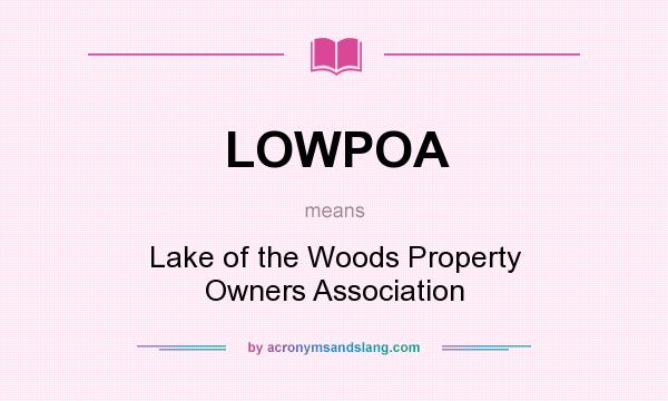 What does LOWPOA mean? It stands for Lake of the Woods Property Owners Association