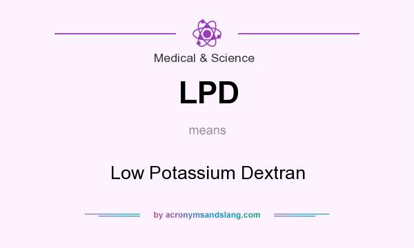 What does LPD mean? It stands for Low Potassium Dextran