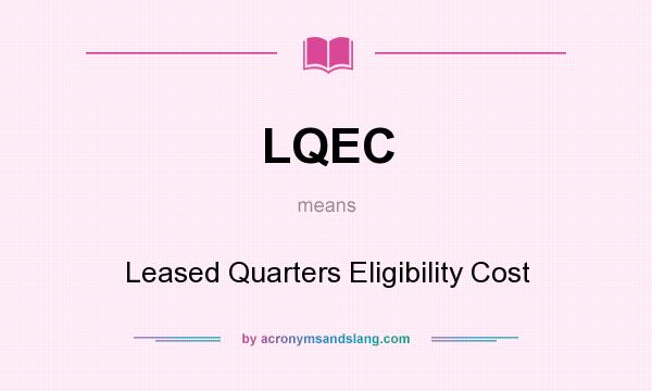 What does LQEC mean? It stands for Leased Quarters Eligibility Cost