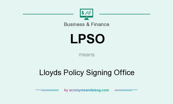 What does LPSO mean? It stands for Lloyds Policy Signing Office