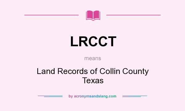 What does LRCCT mean? It stands for Land Records of Collin County Texas