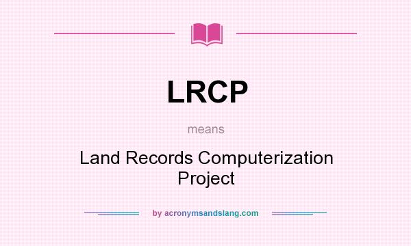 What does LRCP mean? It stands for Land Records Computerization Project