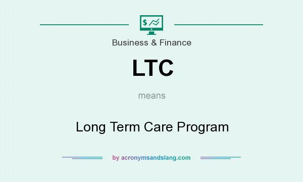 What does LTC mean? It stands for Long Term Care Program