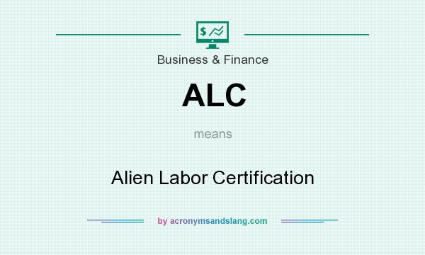 What does ALC mean? It stands for Alien Labor Certification