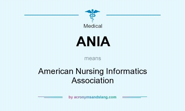 What does ANIA mean? It stands for American Nursing Informatics Association