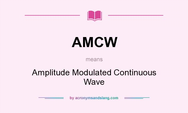 What does AMCW mean? It stands for Amplitude Modulated Continuous Wave