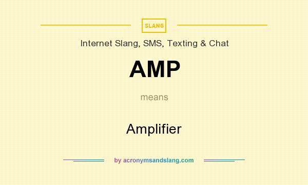 What does AMP mean? It stands for Amplifier