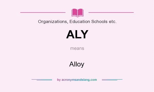 What does ALY mean? It stands for Alloy