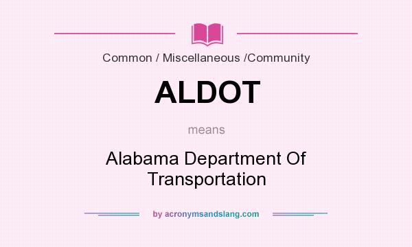What does ALDOT mean? It stands for Alabama Department Of Transportation